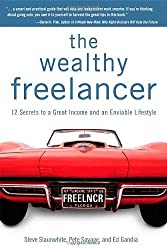 The Wealthy Freelancer by Steve Slaunwhite (2010-03-02)