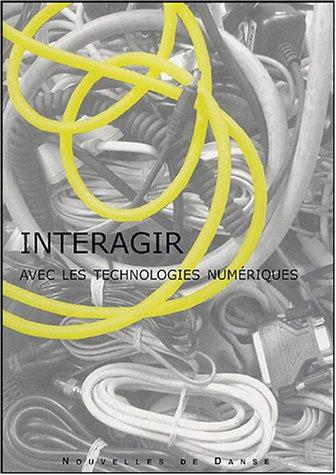 Interagir avec les technologies numériques (1Cédérom) par Florence Corin, Billy Klüver, Simone Forti, Sarah Rubidge, Collectif
