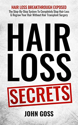 Hair Loss Secrets: Discover How To Completely Stop Hair Loss & Regrow Your Hair Without Transplant Surgery (English Edition)