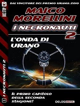 L'onda di Urano: Necronauti 11 (I Necronauti 2) di [Morellini, Maico]