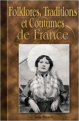 Folklores, traditions et coutumes de France : A tr...