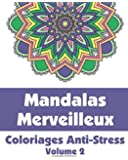 Mandalas Merveilleux - Coloriages Anti-Stress (Volume 2)