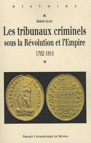 Les tribunaux criminels sous la Révolution et l'Empire : 1792-1811 par Robert Allen
