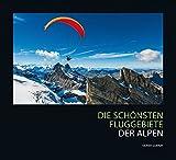 Die schönsten Fluggebiete der Alpen: Für Gleitschirm- und Drachenflieger