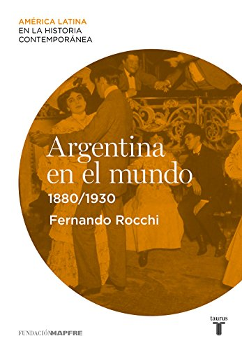 Argentina en el mundo (1880-1930) (Spanish Edition)