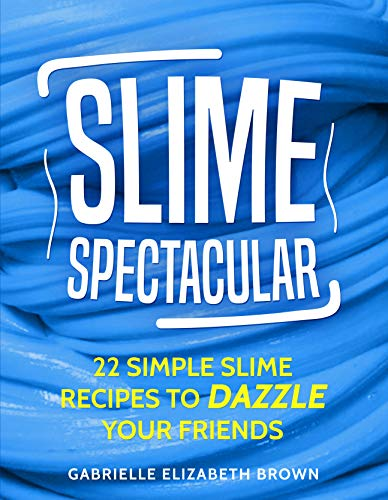 Slime Spectacular: 22 Simple Slime Recipes to Dazzle Your Friends (English Edition)