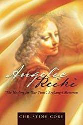 Angelic Reiki: The Healing for Our Time', Archangel Metatron by Christine Core (2012-01-10)