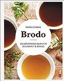 Brodo: Das Brühenkochbuch für Gesundheit & Genuss - Das Original aus New York