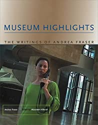Museum Highlights: The Writings of Andrea Fraser (MIT Press Writing Art)