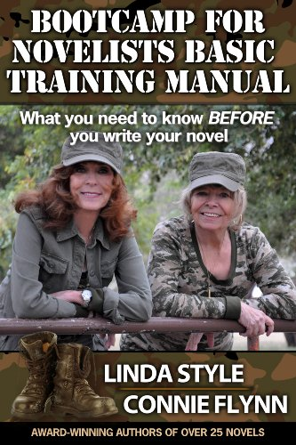 BOOTCAMP FOR NOVELISTS BASIC TRAINING MANUAL: What you need to know BEFORE you write your novel