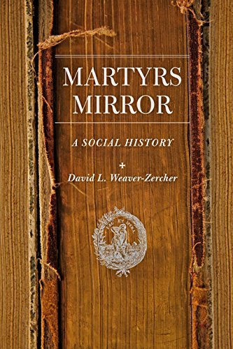 Martyrs Mirror: A Social History (Young Center Books in Anabaptist and Pietist Studies) by David L. Weaver-Zercher (2016-02-04)