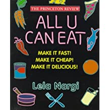 All U Can Eat: Make It Fast!, Make It Cheap!, Make It Delicious! (Princeton Review)