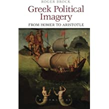 Greek Political Imagery from Homer to Aristotle by Roger Brock (2013-05-23)