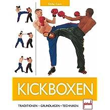 Kickboxen: Traditionen - Grundlagen - Techniken