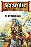 Seewölfe - Piraten der Weltmeere 481: An der Schatzbucht