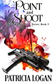 Point and Shoot (Death and Destruction series Book 5) by Patricia Logan front cover