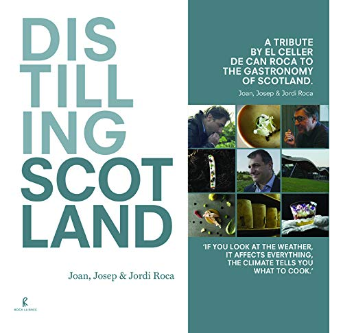 Distilling Scotland : a tribute by El Celler de Can Roca to the gastronomy of Scotland (Cooking)