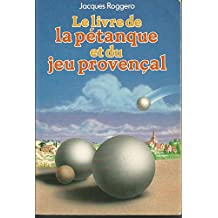 Le livre de la pétanque et du jeu provençal