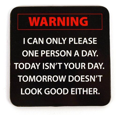 warning-coaster-i-can-only-please-one-person-a-day-today-isnt-your-day