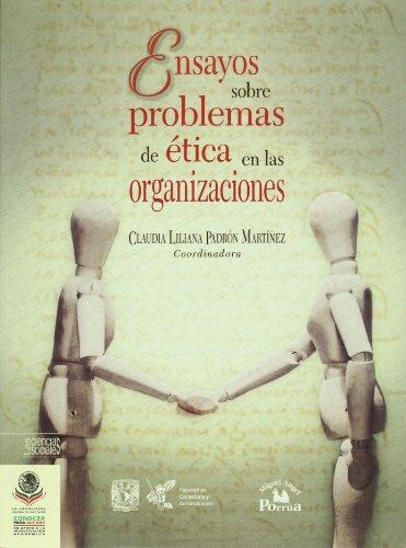 Ensayos sobre problemas de etica en las organizaciones / Essays on Ethical Issues in Organizations (Conocer Para Decidir: Las Ciencias Sociales: ... to Decide: the Social Sciences: Third Decade)