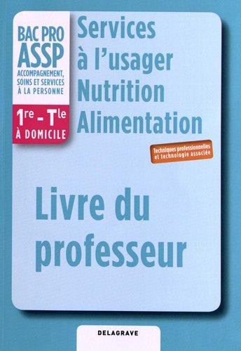 Services à l'usager Nutrition Alimentation 1e Term Bac Pro Assp : Livre du professeur
