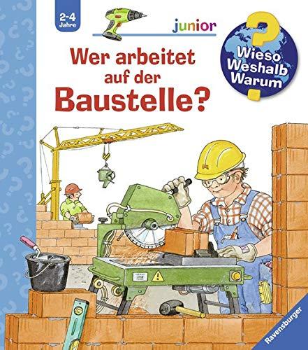 Wer arbeitet auf der Baustelle? (Wieso? Weshalb? Warum? junior, Band 55)