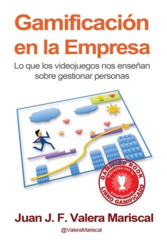 Gamificación en la Empresa: Lo que los videojuegos nos enseñan sobre gestionar personas por Juan J. F. Valera Mariscal