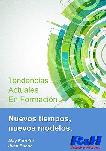 Tendencias actuales en Formación: Nuevos tiempos, nuevos modelos por Juan Bueno