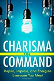 Charisma On Command: Inspire, Impress, and Energize Everyone You Meet: Written by Mr. Charlie Houpert, 2014 Edition, Publisher: CreateSpace Independent Publishing [Paperback]
