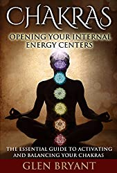 Chakras: Opening Your Internal Energy Centers - The Essential Guide to Activating and Balancing Your Chakras (Chakras, Chakra Healing, Chakra Balancing ... Techniques, Seven Chakras) (English Edition)