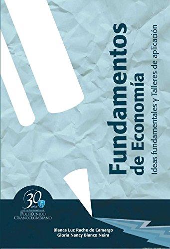 Fundamentos de economía. Ideas fundamentales y talleres de aplicación por Blanca Luz Rache de Camargo