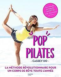 Pop pilates: Le programme fitness, minceur et bien-être par Cassey Ho