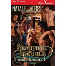 Beautiful Trouble [Trouble, Tennessee 1] (Siren Publishing LoveXtreme Special Edition)