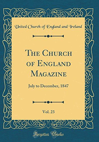 The Church of England Magazine, Vol. 23: July to December, 1847 (Classic Reprint)