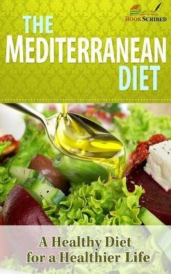 [ The Mediterranean Diet: A Healthy Diet for a Healthier Life (Imediterranean Recipes, Mediterranean Diet) Bookscribed ( Author ) ] { Paperback } 2014