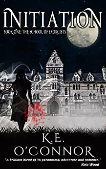 Initiation: The School of Exorcists (YA paranormal romance and adventure, Book 1) (English Edition) di [O'Connor, K E]
