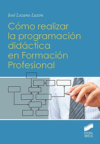 Cómo realizar la programación didáctica en Formación Profesional (Ciclos formativos y Bachillerato. Libros de Texto)