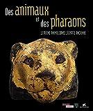 Des animaux et des pharaons - Le règne animal dans l'Egypte ancienne