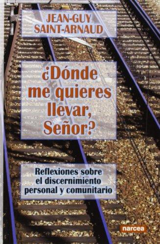 ¿Dónde me quieres llevar, Señor? : reflexiones sobre el discernimiento personal y comunitario por Jean-Guy Saint-Arnaud