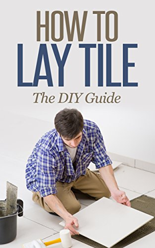 how-to-lay-tile-like-a-pro-the-best-how-to-tile-a-floor-step-by-step-diy-guide-for-beginners-laying-