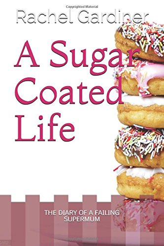 A Sugar Coated Life: The Diary of a failing Supermum