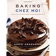 Baking Chez Moi: Recipes from My Paris Home to Your Home Anywhere by Dorie Greenspan (2014-10-28)