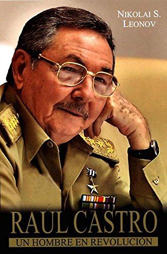 Descargar Libro Raul Castro, un hombre en revolución/ Raul Castro, A Man in Revolution de Nikolai S. Leonov