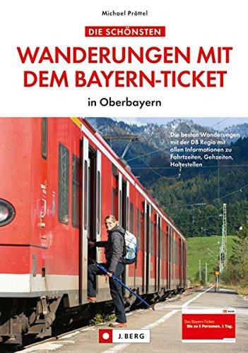Preisvergleich Produktbild Die schönsten Wanderungen mit dem Bayern-Ticket: in Oberbayern