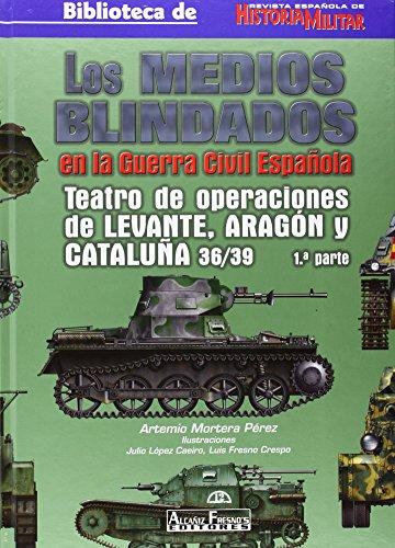 Medios blindados en la Guerra civil española, los - teatro de operaciones de levante, Aragón y Cataluña (36/39) (1ª parte) por Artemio Mortera Perez