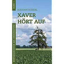 Xaver hört auf (Dorfgeschichten aus Niederbayern 1)