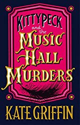 Kitty Peck and the Music Hall Murders by Griffin, Kate (July 4, 2013) Paperback