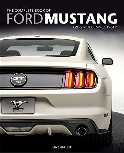 The Complete Book of Ford Mustang: Every Model Since 1964 1/2 por Mike Mueller