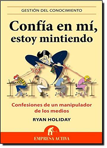 Confía en mi, estoy mintiendo: 1 (Gestión del conocimiento) por Ryan Holiday