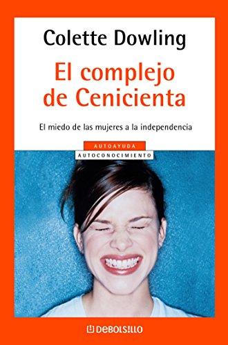 El complejo de Cenicienta: El miedo de las mujeres a la independencia por Colette Dowling